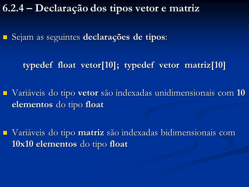 typedef float vetor[10]; typedef vetor matriz[10]